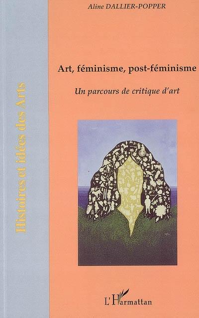 Art, féminisme, post-féminisme : un parcours de critique d'art / Aline Dallier-Popper | Dallier-Popper, Aline (1927-....)