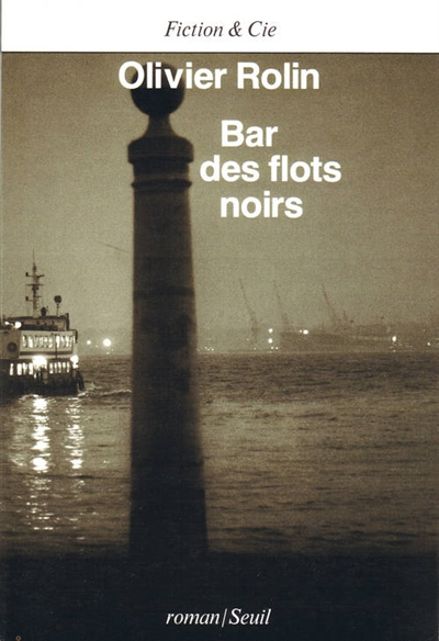 Bar des Flots Noirs : roman / Olivier Rolin | Rolin, Olivier (1947-....). Auteur