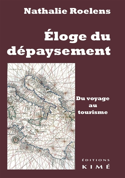 Eloge du dépaysement : Du voyage au tourisme / Nathalie Roelens | Nathalie Roelens
