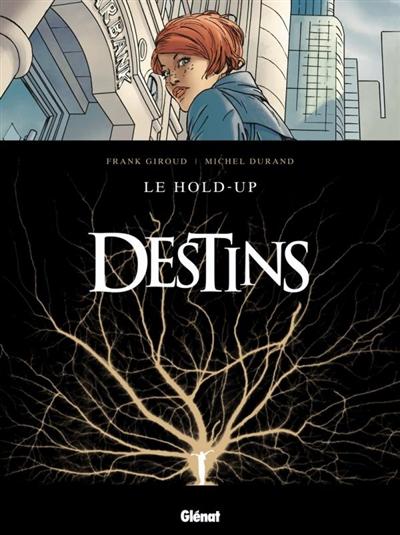 Destins. 1, hold-up (Le) / scénario Frank Giroud | Giroud, Frank. Auteur