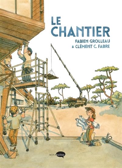 Le chantier / texte de Fabien Grolleau | Grolleau, Fabien (1972-....). Auteur