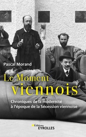 Le moment viennois : chroniques de la modernité à l'époque de la Sécession viennoise