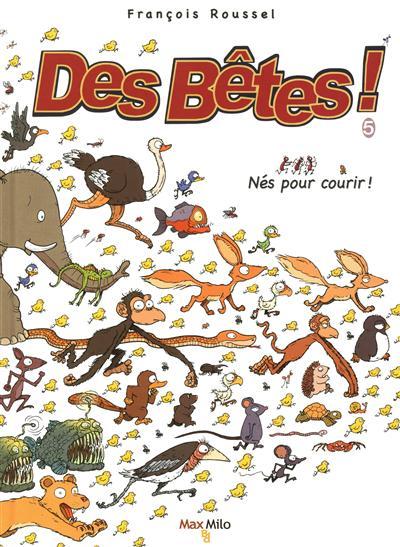 Des bêtes !. 5, Nés pour courir ! | Roussel, François (1948-....) - auteur de bandes dessinées. Auteur