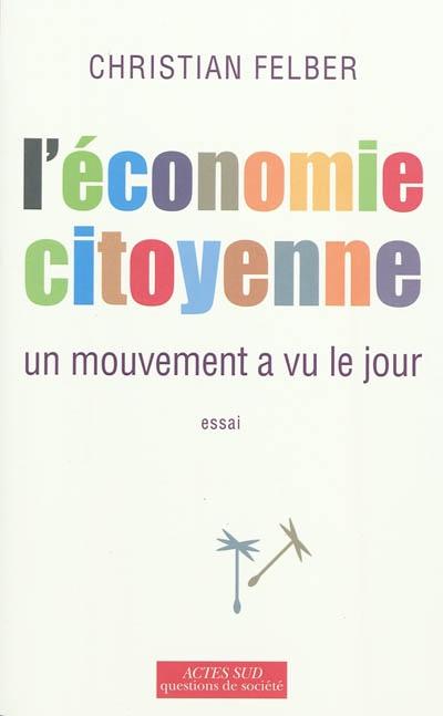 économie citoyenne (L') : un mouvement a vu le jour | Felber, Christian (1972-....). Auteur