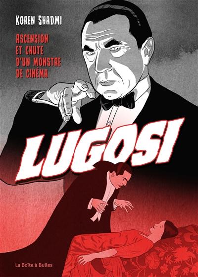Lugosi : ascension et chute d'un monstre de cinéma