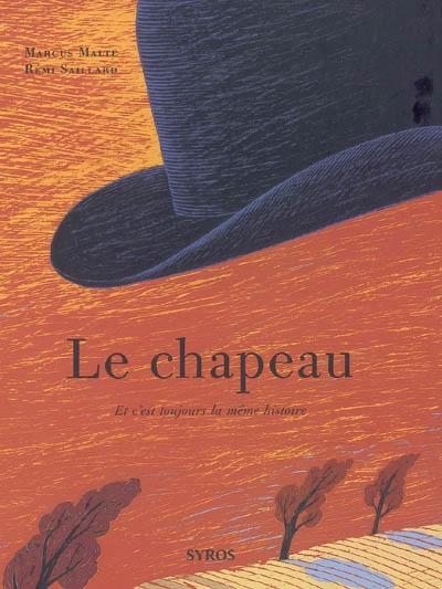 Le chapeau : et c'est toujours la même histoire / Marcus Malte, Rémi Saillard   Malte, Marcus (1967-....). Auteur