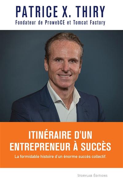Itinéraire d'un entrepreneur à succès : la formidable histoire d'un énorme succès collectif