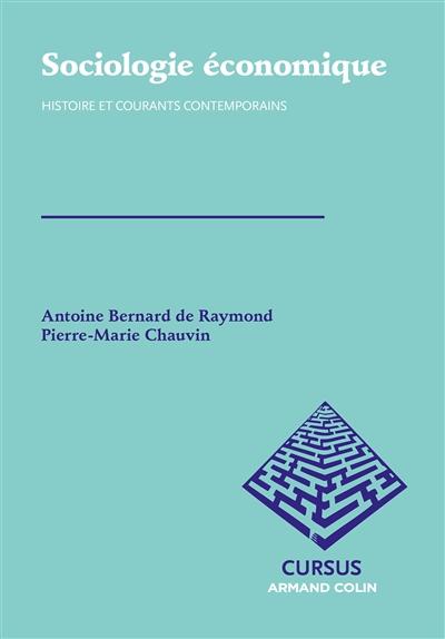 Sociologie économique : histoire et courants contemporains   Bernard de Raymond, Antoine. Auteur