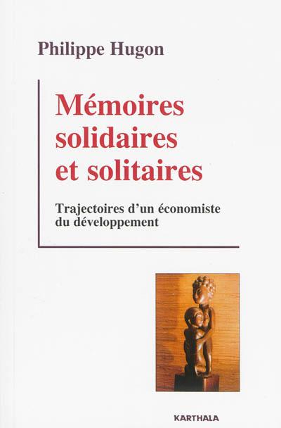 Mémoires solidaires et solitaires : trajectoires d'un économiste du développement