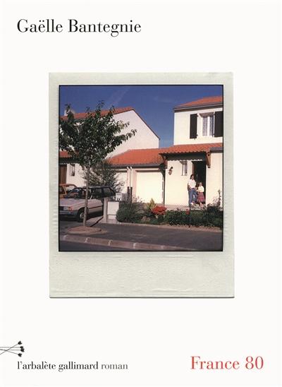 France 80 : roman | Bantegnie, Gaëlle (1971-....). Auteur