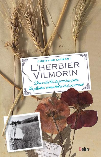 L' herbier Vilmorin : deux siècles de passion pour les plantes comestibles et d'ornement / Christine Laurent | Laurent, Christine (19..-....) - journaliste scientifique. Auteur