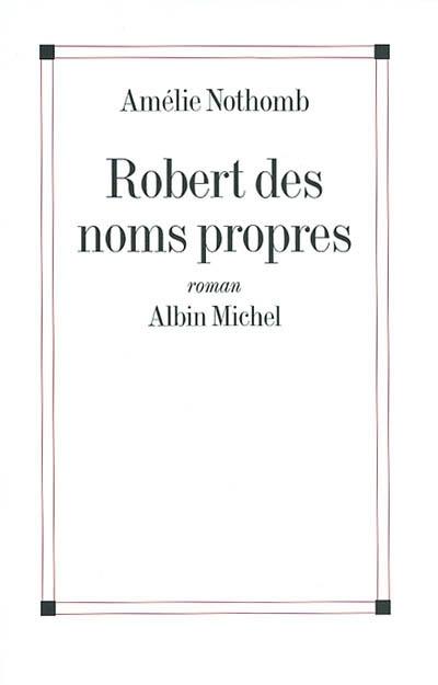 Robert des noms propres | Nothomb, Amélie (1967-....). Auteur
