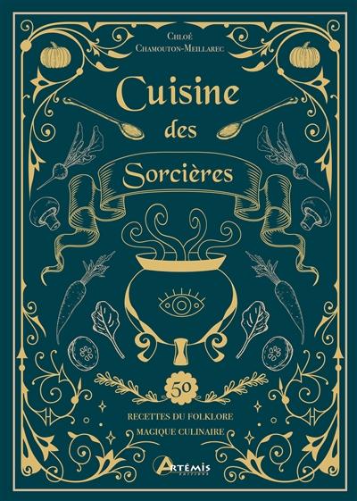 Cuisine des sorcières : 50 recettes du folklore magique culinaire