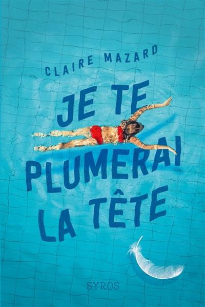 Je te plumerai la tête / Claire Mazard | Mazard, Claire (1957-....). Auteur