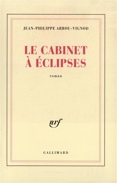 Le Cabinet à éclipses : roman / Jean-Philippe Arrou-Vignod | Arrou-Vignod, Jean-Philippe (1958-...)