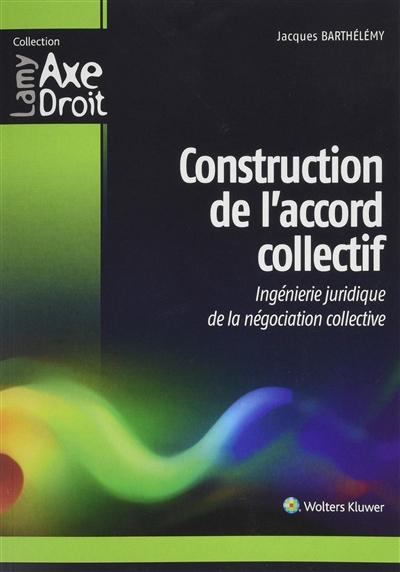 Construction de l'accord collectif : ingénierie juridique de la négociation collective