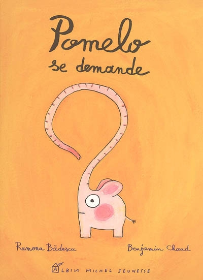 Pomelo se demande / Ramona Badescu, Benjamin Chaud | Badescu, Ramona (1980-....). Auteur