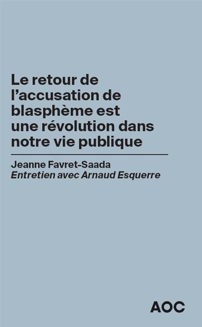 Le retour de l'accusation de blasphème est une révolution dans notre vie publique : entretien avec Arnaud Esquerre