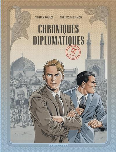Chroniques diplomatiques. Vol. 1. Iran, 1953