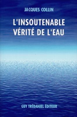 L'insoutenable vérité de l'eau / Jacques Collin | Collin, Jacques (19..-....) - hydrologue