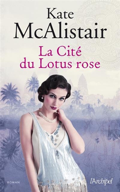 La cité du lotus rose. 2 / Kate McAlistair |