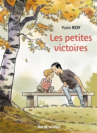 Les petites victoires | Roy, Yvon (1966-....). Auteur