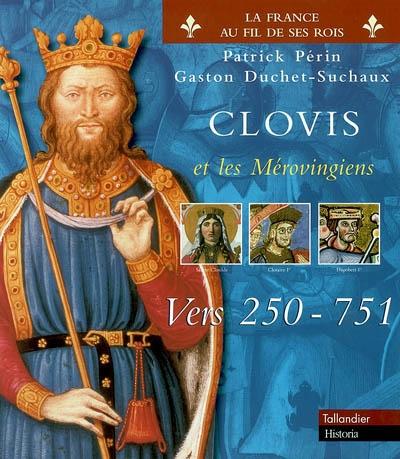 Clovis et les Mérovingiens vers 250-751 / Patrick Périn, Gaston Duchet-Suchaux | Périn, Patrick. Auteur