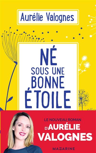 Né sous une bonne étoile / Aurélie Valognes | Valognes, Aurélie (1983-....). Auteur