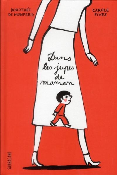 Dans les jupes de maman / Dorothée de Monfreid, Carole Fives   Fives, Carole. Auteur