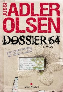Dossier 64 : roman / Jussi Adler-Olsen | Adler-Olsen, Jussi (1950-....). Auteur