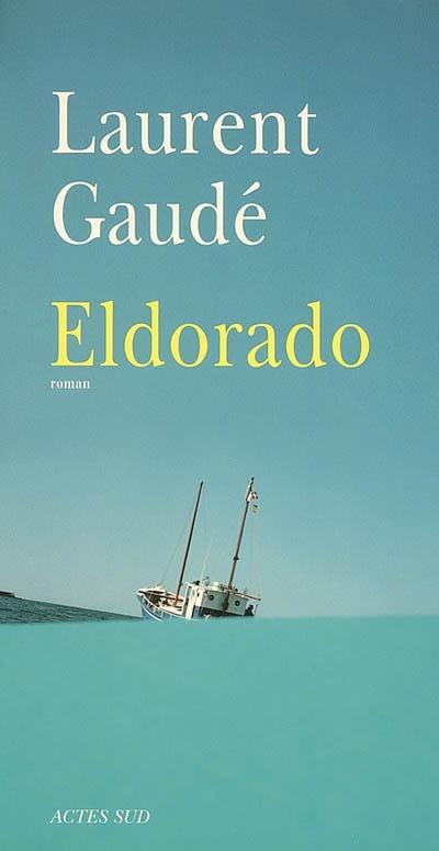 Eldorado : roman | Gaudé, Laurent (1972-....). Auteur