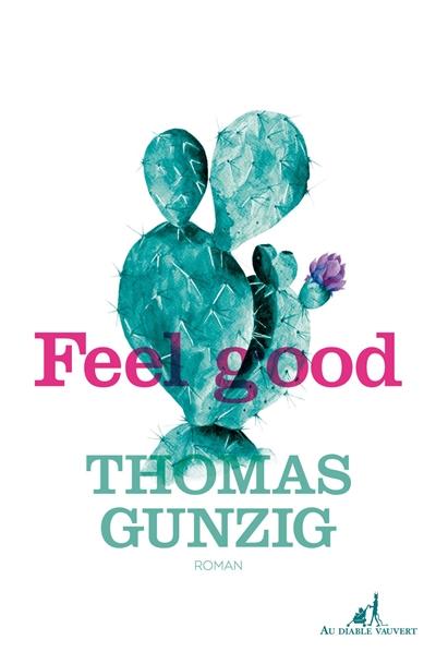 Feel good : roman | Gunzig, Thomas. Auteur