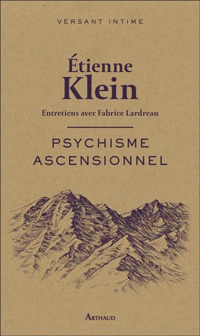 Psychisme ascensionnel : entretiens avec Fabrice Lardreau