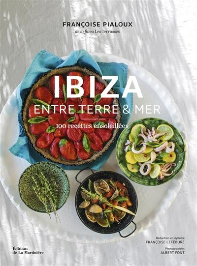 Ibiza entre terre et mer : 100 recettes ensoleillées | Françoise Pialoux, Auteur