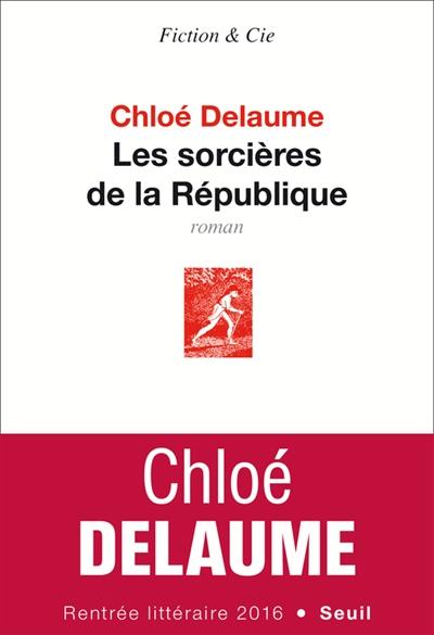 Les sorcières de la République : roman / Chloé Delaume   Delaume, Chloé (1973-....). Auteur