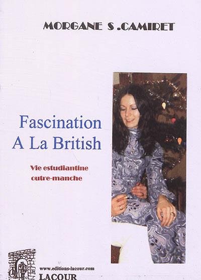 Fascination à la british : vie estudiantine outre-manche : biographie romancée, témoignage
