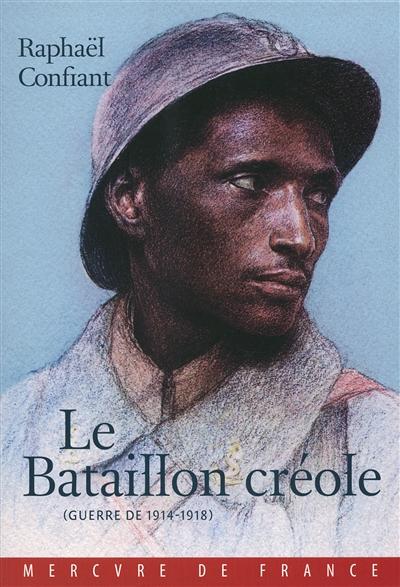 Le bataillon créole : guerre de 1914-1918 : roman / Raphaël Confiant   Confiant, Raphaël (1951-....). Auteur