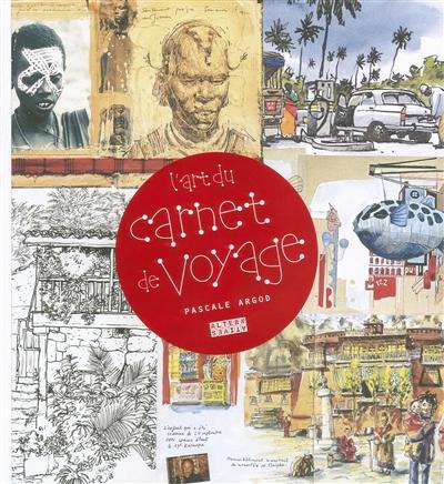 L' art du carnet de voyage / Pascale Argod | Argod, Pascale. Auteur