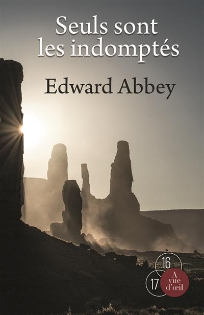 Seuls sont les indomptés : roman / Edward Abbey | Abbey, Edward (1927-1989). Auteur