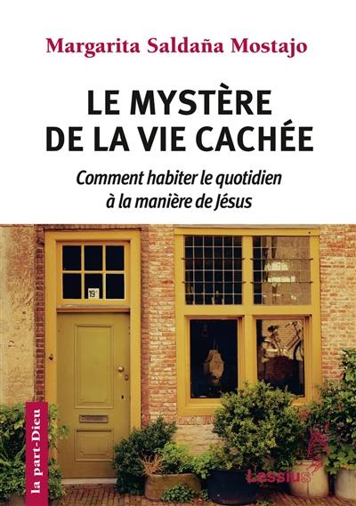 Le mystère de la vie cachée : comment habiter le quotidien à la manière de Jésus