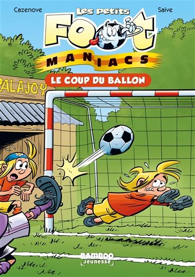 Les petits foot-maniacs. Vol. 1. Le coup du ballon
