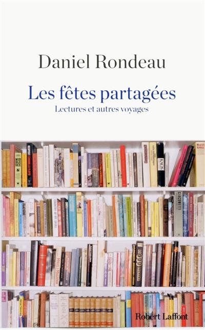 Les fêtes partagées : lectures et autres voyages | Rondeau, Daniel (1948-....). Auteur