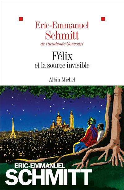 Félix et la source invisible / Eric-Emmanuel Schmitt | Schmitt, Eric-Emmanuel. Auteur