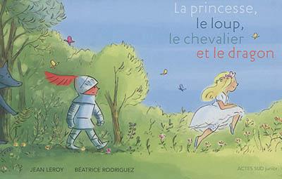 La princesse, le loup, le chevalier et le dragon / texte de Jean Leroy | Leroy, Jean (1975-....). Auteur