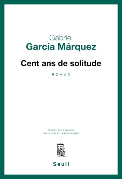 Cent ans de solitude   Gabriel García Márquez (1927-2014)