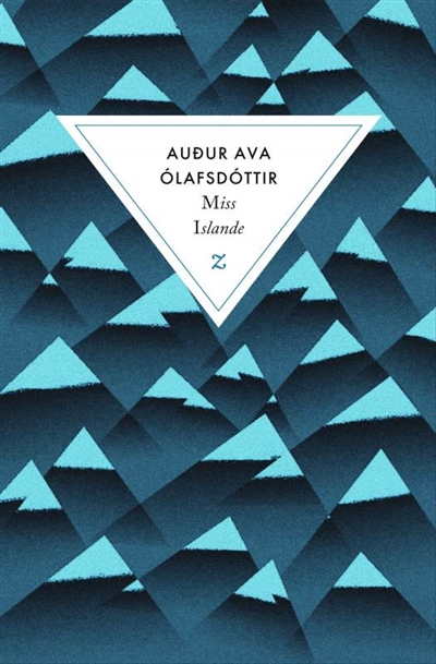 Miss Islande : roman / Audur Ava Olafsdottir | Audur Ava Olafsdottir (1958-....). Auteur