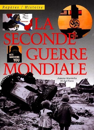 La Seconde guerre mondiale / texte, Annette Wieviorka et Michel Pierre | Wieviorka, Annette (1948-....)