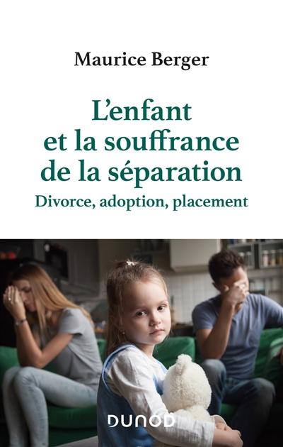 L'enfant et la souffrance de la séparation : divorce, adoption, placement