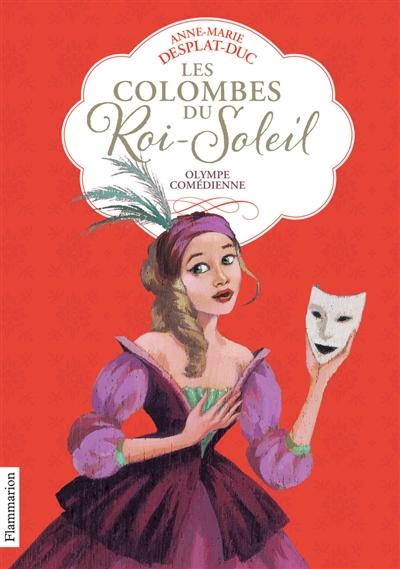 Les colombes du Roi-Soleil. Vol. 9. Olympe comédienne