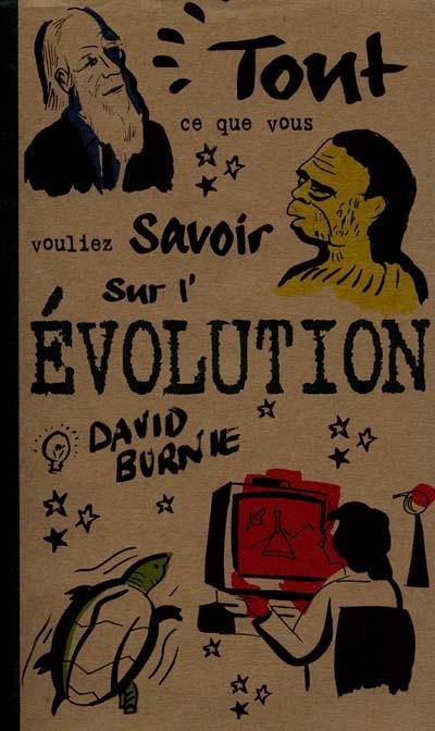 Tout ce que vous vouliez savoir sur l'évolution | Burnie, David. Auteur